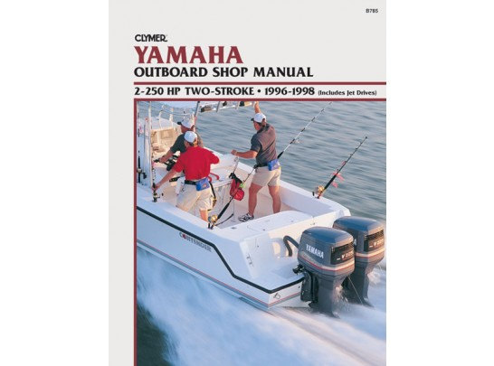 Yamaha Outboard Shop Manual 2-250HP 2-Stroke 1996-1998 (Clymer B785)